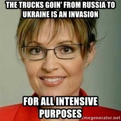 Sarah Palin - the trucks goin' from russia to ukraine is an invasion for all intensive purposes