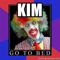 go to bed clown  - kim