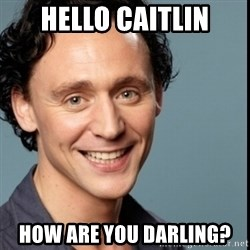 Nice Guy Tom Hiddleston - Hello Caitlin how are you darling?