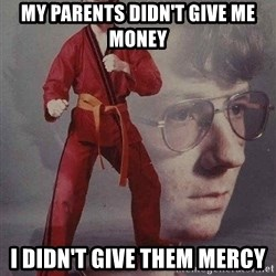 Karate Kyle - My parents didn't give me money I didn't give them mercy