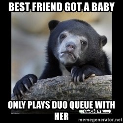 sad bear - Best friend got a baby only plays duo queue with her