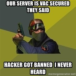 Counter Strike - Our server is VAC secured they said hacker got banned  i never heard