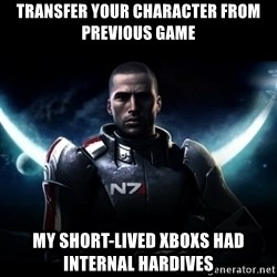 Mass Effect - Transfer your character from previous game my short-lived xboxs had internal hardives