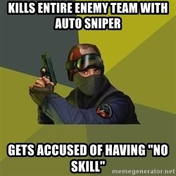 "Counter Strike - kills entire enemy team with auto sniper gets accused of having ""no skill"""