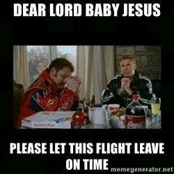 Dear lord baby jesus - Dear lord baby jesus Please let this flight leave on time