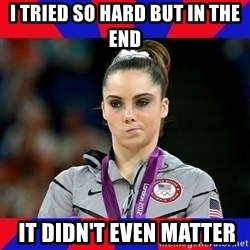 Mckayla Maroney Does Not Approve - I tried so hard But in the end  it didn't even matter