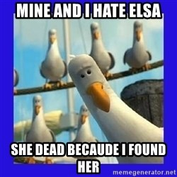 mine seagull - mine and i hate elsa she dead becaude i found her