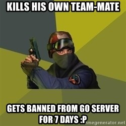 Counter Strike - KILLS HIS OWN TEAM-MATE GETS BANNED FROM GO SERVER FOR 7 DAYS :P