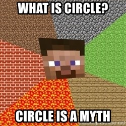 Minecraft Guy - What is Circle? Circle is a myth