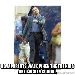 Leonardo DiCaprio Walking -  How parents walk when the the kids are back in school