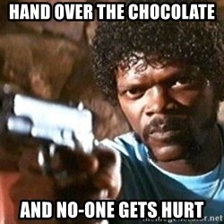 Pulp Fiction - hand over the chocolate and NO-ONE gets hurt