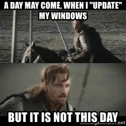 """a day may come - a day may come, when i """"update"""" my windows but it is not this day"""