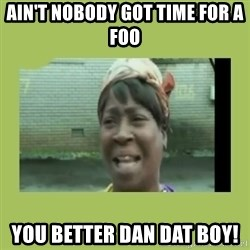 Sugar Brown - Ain't nobody got time for a foo you better dan dat boy!