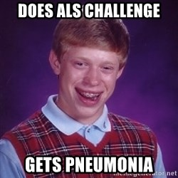 BadLuck Brian  - Does ALS challenge Gets pneumonia