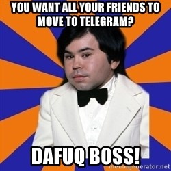 Tattoo fantasy island - You want all your friends to move to Telegram?  DAFUQ BOSS!