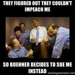 obama laughing  - they figured out they couldn't impeach me so boehner decides to sue me instead