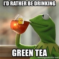 Kermit The Frog Drinking Tea - I'd rather be drinking green tea