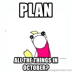 sad do all the things - Plan All the things in October?
