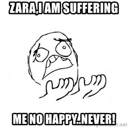 WHY SUFFERING GUY 2 - Zara,I am suffering  Me no happy..Never!