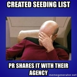 Picard facepalm  - Created seeding list PR shares it with their agency
