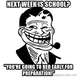 """Troll Dad - Next week is school? """"You're going to bed early for preparation!"""""""