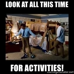 stepbrothers - Look at all this time for activities!