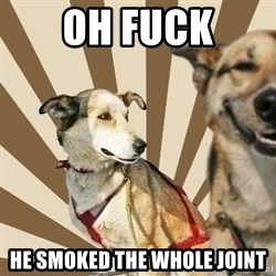 Stoner dogs concerned friend - Oh Fuck He smoked the whole joint