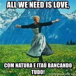 Julie Andrews looking for a fuck to give - ALL WE NEED IS LOVE, COM NATURA E ITAÚ BANCANDO TUDO!