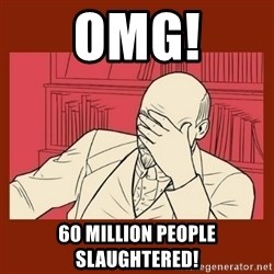 Lenin Disapproves - omg! 60 million people slaughtered!