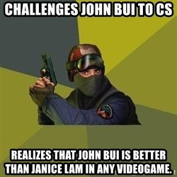 Counter Strike - CHALLENGES JOHN BUI TO CS Realizes that John Bui is better than Janice Lam in ANY videogame.