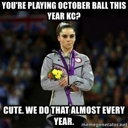 Unimpressed McKayla Maroney - You're Playing October Ball This Year KC? Cute. We do that almost every year.