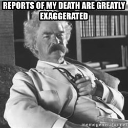 Mark Twain - REPORTS OF MY DEATH ARE GREATLY EXAGGERATED