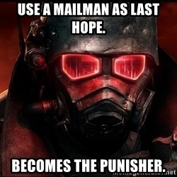 Fallout  - Use a mailman as last hope. Becomes the Punisher.