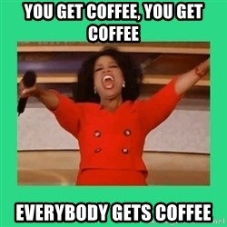 Oprah Car - You get coffee, you get coffee everybody gets coffee