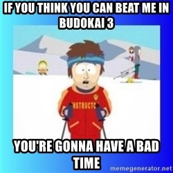 super cool ski instructor - If you think you can beat me in Budokai 3 You're gonna have a bad time