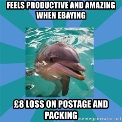 Dyscalculic Dolphin - Feels productive and amazing when ebaying £8 loss on postage and packing