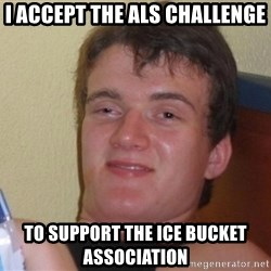 high/drunk guy - i accept the als challenge to support the ice bucket association