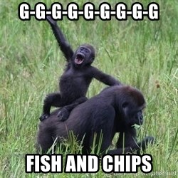 Happy Gorilla - g-g-g-g-g-g-g-g-g fish and chips