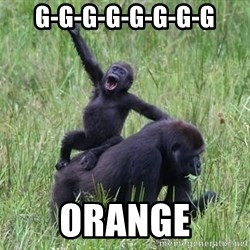 Happy Gorilla - G-G-G-G-G-G-G-G Orange