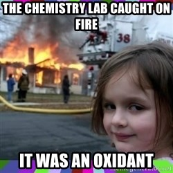 evil girl fire - The chemistry lab caught on fire It was an oxidant