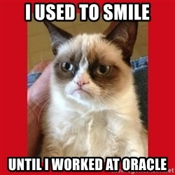 No cat - I used to smile until I worked at Oracle