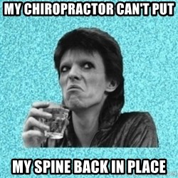 Disturbed Bowie - MY CHIROPRACTOR CAN'T PUT MY SPINE BACK IN PLACE