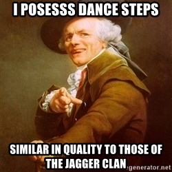 Joseph Ducreux - I posesss dance steps Similar in quality to those of the Jagger clan
