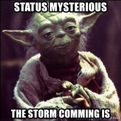 Advice Yoda - status mysterious the storm comming is