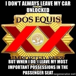 Dos Equis - I don't always leave my car unlocked  But when I do, I leave my most important possessions in the passenger seat