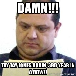dubious history teacher - Damn!!! Tay Tay Jones Again, 3rd year in a row!!