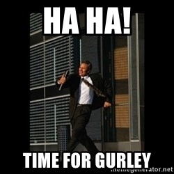 HaHa! Time for X ! - HA HA! TIME FOR GURLEY