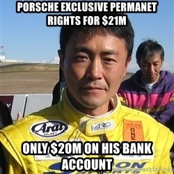 Kazunori Yamauchi - porsche exclusive permanet rights for $21m only $20m on his bank account