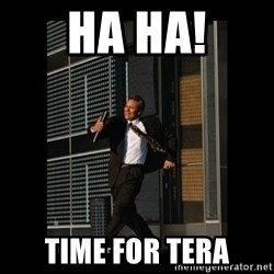 HaHa! Time for X ! - ha ha! time for tera