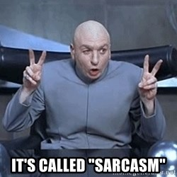 """DR EVIL FINGERTHINGY -  it's called """"sarcasm"""""""